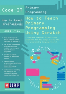 How to Teach Primary Programming Using Scratch : Teacher's Handbook: A Complete KS2 Computer Science Study Programme, Paperback Book