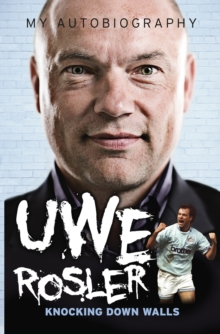 Uwe Rosler Knocking Down Walls My Autobiography, Paperback Book