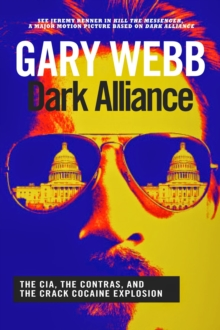 Dark Alliance : The CIA, the Contras and the Crack Cocaine Explosion, Paperback Book