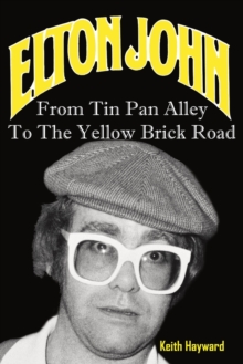 Elton John: From Tin Pan Alley to the Yellow Brick Road, Paperback Book
