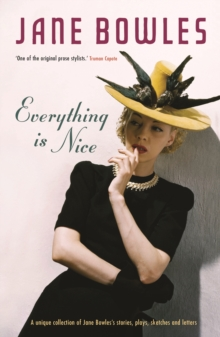 Everything is Nice : Collected Stories, Fragments and Plays, Paperback Book