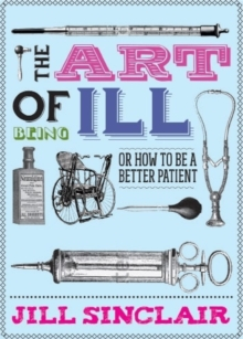 The Art of Being Ill, Hardback Book