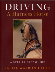 Driving a Harness Horse : A Step by Step Guide, Paperback Book