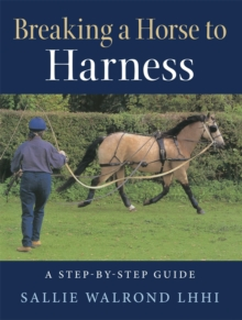 Breaking a Horse to Harness : A Step-by-Step Guide, Paperback Book