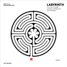 Labyrinth : A Journey Through Londons Underground by Mark Wallinger, Hardback Book