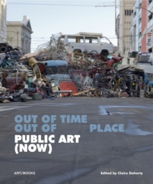 Public Art (Now) : Out of Time, Out of Place, Hardback Book