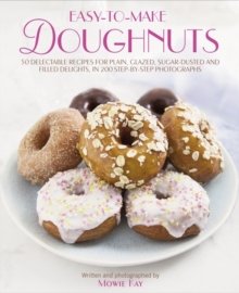 Easy-to-make Doughnuts : 50 Delectable Recipes for Plain, Glazed, Sugar-dusted and Filled Delights, in 200 Step-by-step Photographs, Hardback Book