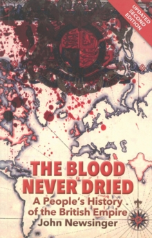 The Blood Never Dried : A People's History of the British Empire, Paperback Book
