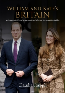 William and Kate's Britain : A Unique Guide to the Haunts of the Duke and Duchess of Cambridge, Paperback Book