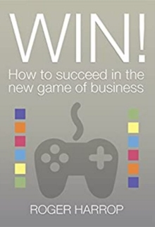 Win! : How to Succeed in the New Game of Business, Paperback Book
