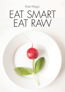 Eat Smart Eat Raw : Detox Recipes for a High Energy Diet, Paperback Book