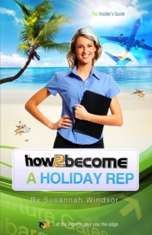 How to Become a Holiday Rep : The Insider's Guide, Paperback Book
