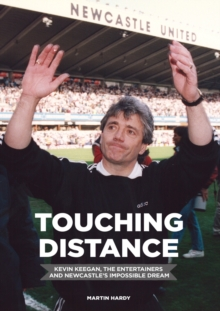 Touching Distance: Kevin Keegan, the Entertainers and Newcastle's Impossible Dream, Hardback Book