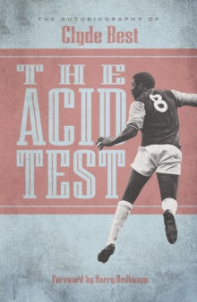 The Acid Test : The Autobiography of Clyde Best, Hardback Book