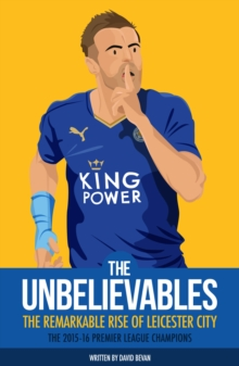 The Unbelievables : The Amazing Story of Leicester's 2015/16 Season, Paperback Book