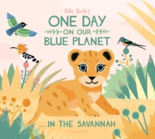 One Day on our Blue Planet...In The Savannah, Hardback Book