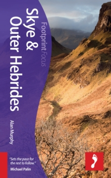 Skye & Outer Hebrides Footprint Focus Guide : Includes Barra, Benbecula, Eigg, Harris, Lewis, Rum, the Uists, Paperback Book