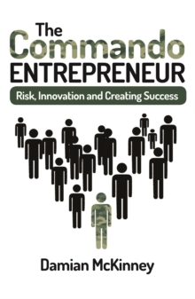 The Commando Entrepreneur : Risk, Innovation and Creating Success, Paperback Book