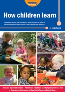 How Children Learn : Educational Theories and Approaches - from Comenius the Father of Modern Education to Giants Such as Piaget, Vygotsky and Malaguzzi, Paperback Book