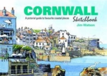 Cornwall Sketchbook : A Pictorial Guide to Favourite Coastal Places, Hardback Book