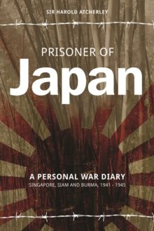Prisoner of Japan : A Personal War Diary - Singapore, Siam & Burma 1941-1945, Paperback Book
