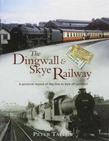 The Dingwall & Skye Railway : A Pictorial Record of the Line to Kyle of Lochalsh, Hardback Book