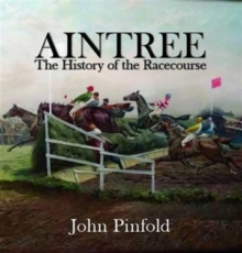 Aintree : The History of the Racecourse, Hardback Book