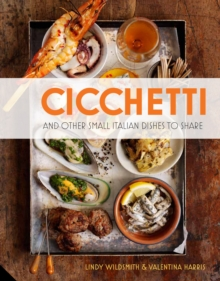 Cicchetti : And Other Small Italian Dishes to Share, Hardback Book