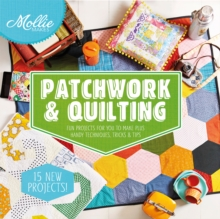 Mollie Makes: Patchwork & Quilting : Fun Projects for You to Make, Plus Tips, Hints and Techniques, Hardback Book