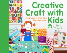 Creative Craft with Kids: 15 Fun Projects to Make From Fabric and Paper, Hardback Book