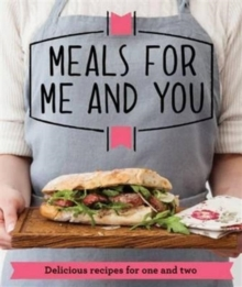 Meals for Me and You : Delicious Recipes for One and Two, Paperback Book