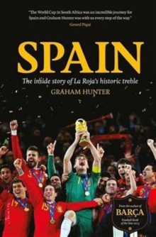 Spain : The Inside Story of la Roja's Historic Treble, Paperback Book