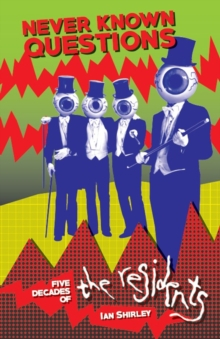 Never Known Questions : Five Decades of the Residents, Paperback Book