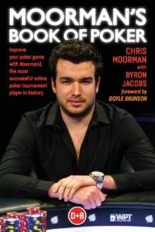 Moorman's Book of Poker : Improve Your Poker Game with Moorman1, the Most Successful Online Poker Tournament Player in History, Paperback Book