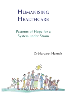 Humanising Healthcare : Patterns of Hope for a System Under Strain, Paperback Book