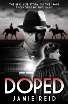 Doped : The Real Life Story of the 1960s Racehorse Doping Gang, Hardback Book