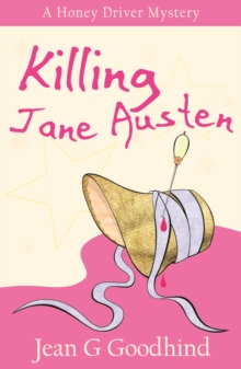 Killing Jane Austen : A Honey Driver Murder Mystery, Paperback Book