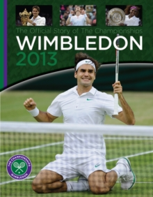 Wimbledon 2013 : The Official Story of the Championships, Hardback Book