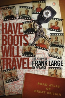 Have Boots Will Travel : Football's Happy Wanderer Frank Large, Hardback Book