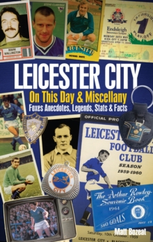 Leicester City on This Day & Miscellany : Foxes Anecdotes, Legends, Stats & Facts, Hardback Book
