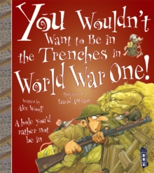 You Wouldn't Want to be in the Trenches in World War One!, Paperback Book