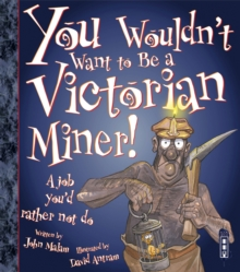You Wouldn't Want to be a Victorian Miner!, Paperback Book