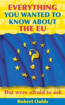 Everything You Wanted to Know About the EU But Were Afraid to Ask, Paperback Book
