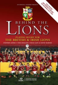 Behind the Lions : Playing Rugby for the British & Irish Lions, Hardback Book