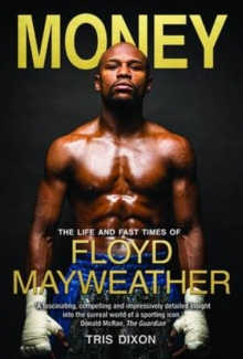 Money : The Life and Fast Times of Floyd Mayweather, Hardback Book
