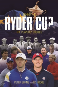 Behind the Ryder Cup : The Players' Stories, Hardback Book