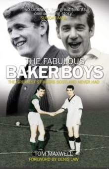 The Fabulous Baker Boys : The Greatest Strikers Scotland Never Had, Paperback Book