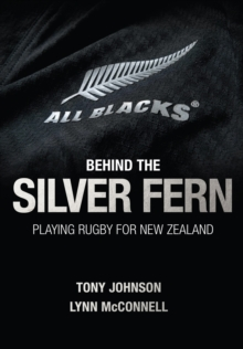 Behind the Silver Fern : Playing Rugby for New Zealand, Hardback Book