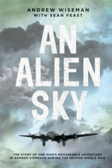 An Alien Sky : The Story of One Man's Remarkable Adventure in Bomber Command During the Second World War, Hardback Book