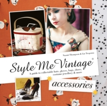 Style Me Vintage: Accessories : A Guide to Collectable Hats, Gloves, Bags, Shoes, Costume Jewellery & More, Hardback Book